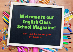 Welcome to our English Class School Magazine! (1)