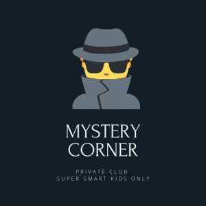 Mystery Corner - Private Club // Super Smart Kids Only